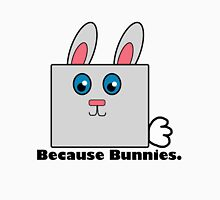 Because Bunnies. Unisex T-Shirt