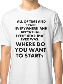 Where Do You Want To Start? Classic T-Shirt