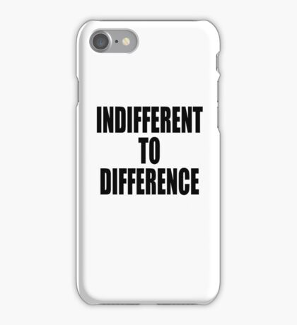 Indifference to difference iPhone Case/Skin
