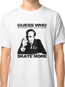 Guess Who Should To Talk Less And Skate More Classic T-Shirt