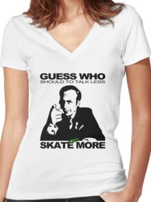 Guess Who Should To Talk Less And Skate More Women's Fitted V-Neck T-Shirt