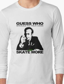 Guess Who Should To Talk Less And Skate More Long Sleeve T-Shirt