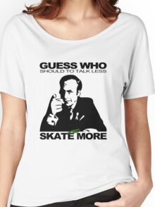 Guess Who Should To Talk Less And Skate More Women's Relaxed Fit T-Shirt
