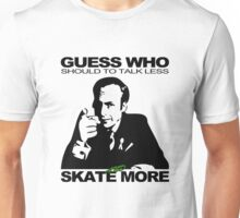 Guess Who Should To Talk Less And Skate More Unisex T-Shirt