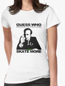 Guess Who Should To Talk Less And Skate More Womens Fitted T-Shirt