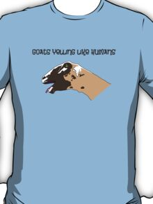 Goats Yelling Like Humans T-Shirt