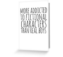 more addicted to fictional character than real boys Greeting Card