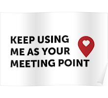 Keep using me as your Meeting Poing <3 Poster