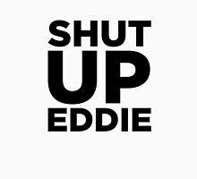 Shut Up Eddie Unisex T-Shirt