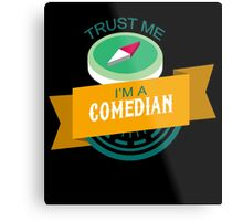 """""""Trust Me, I'm a Comedian"""" Collection #33067 Metal Print"""