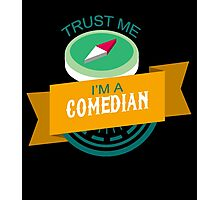 """""""Trust Me, I'm a Comedian"""" Collection #33067 Photographic Print"""