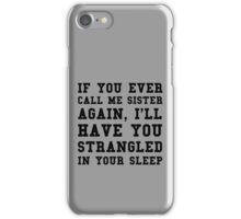 If you ever call me sister again, I'll have you strangled in your sleep iPhone Case/Skin