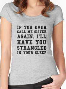 If you ever call me sister again, I'll have you strangled in your sleep Women's Fitted Scoop T-Shirt