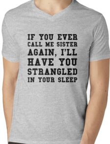 If you ever call me sister again, I'll have you strangled in your sleep Mens V-Neck T-Shirt