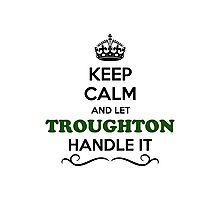 Keep Calm and Let TROUGHTON Handle it Photographic Print