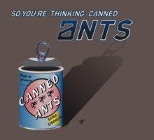 So You're Thinking Canned Ants? by Octochimp Designs