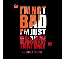 I'm not bad, I'm just drawn that way - Jessica Rabbit Photographic Print