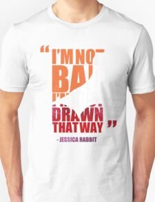 I'm not bad, I'm just drawn that way - Jessica Rabbit T-Shirt