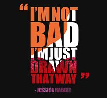 I'm not bad, I'm just drawn that way - Jessica Rabbit Unisex T-Shirt