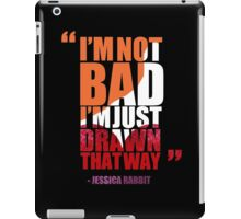 I'm not bad, I'm just drawn that way - Jessica Rabbit iPad Case/Skin
