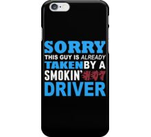 Sorry This Guy Is Already Taken By A Smokin Hot Driver - Unisex Tshirt iPhone Case/Skin