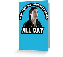 Kip Been chatting online with babes all day quote. Napoleon Greeting Card