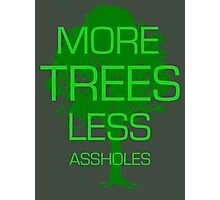 MORE TREES LESS ASSHOLES Photographic Print