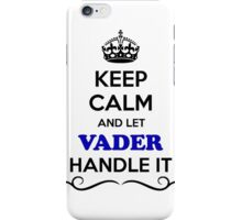 Keep Calm and Let VADER Handle it iPhone Case/Skin