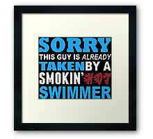 Sorry This Guy Is Already Taken By A Smokin Hot Swimmer - Unisex Tshirt Framed Print