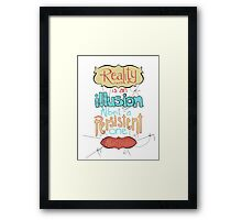 Reality is an illusion Quote Framed Print