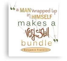 Benjamin Franklin Quote, A Man Wrapped Up Canvas Print