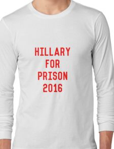 Funny Hillary for Prison in 2016 Long Sleeve T-Shirt
