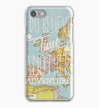 I do believe it's time for another adventure - Europe iPhone Case/Skin