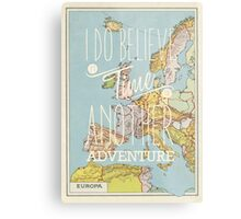 I do believe it's time for another adventure - Europe Metal Print