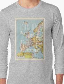 I do believe it's time for another adventure - Europe Long Sleeve T-Shirt