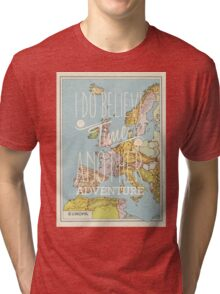 I do believe it's time for another adventure - Europe Tri-blend T-Shirt