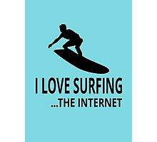 I Love Surfing...The Internet Photographic Print