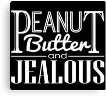 Peanut Butter & Jealous (Dark) Canvas Print