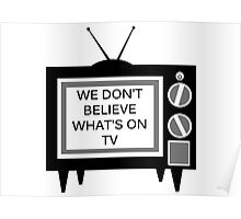 We Don't Believe What's on TV Poster