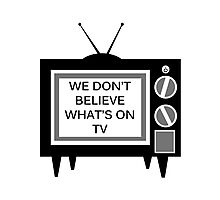 We Don't Believe What's on TV Photographic Print