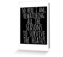so here i am, rewatching all the seasons to survive the hiatus (white) Greeting Card