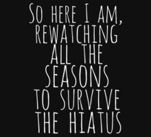 so here i am, rewatching all the seasons to survive the hiatus (white) by FandomizedRose