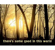 There's Some Good In This World Photographic Print