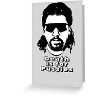 Death is for Pussies Greeting Card