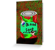 Blood soup with eye's Greeting Card