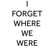 I Forget Where We Were (black text) by walkingonmars