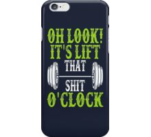 Oh Look It Is Lift That Shit Oh Clock iPhone Case/Skin