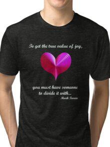 'The True Value of Joy...' Tri-blend T-Shirt