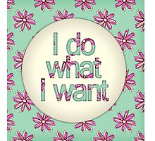 I do what I want Photographic Print