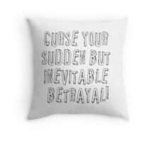 Curse your sudden but inevitable betrayal! Throw Pillow